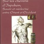 Sur les chemins d'Ispahan. Savoir et médecine, entre Orient et Occident